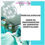 PERICIAS JUDICIAIS - ERROS DE PROCEDIMENTOS EM AMBIENTES HOSPITALARES